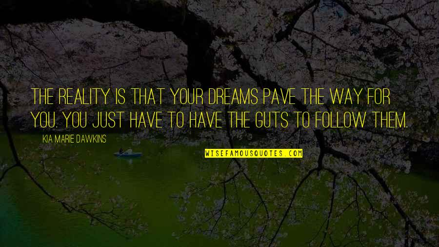 Guts Quotes By Kia Marie Dawkins: The reality is that your dreams pave the