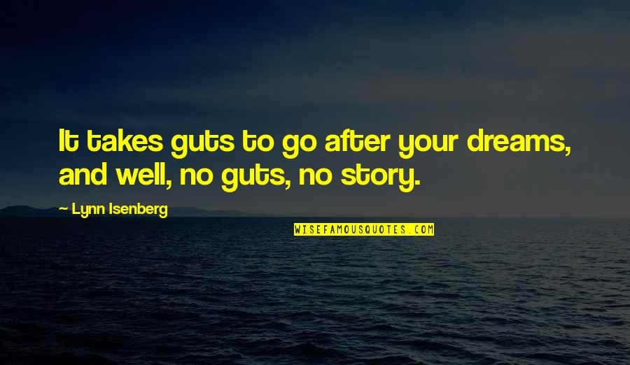 Guts Quotes By Lynn Isenberg: It takes guts to go after your dreams,
