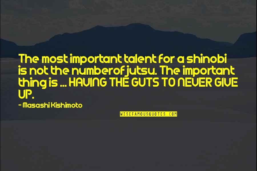Guts Quotes By Masashi Kishimoto: The most important talent for a shinobi is
