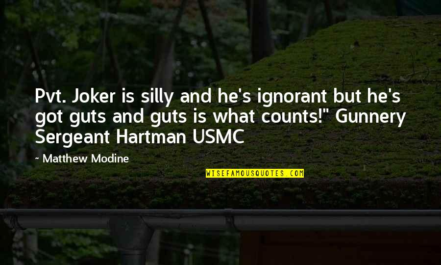 Guts Quotes By Matthew Modine: Pvt. Joker is silly and he's ignorant but