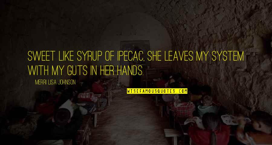 Guts Quotes By Merri Lisa Johnson: Sweet like syrup of ipecac, she leaves my