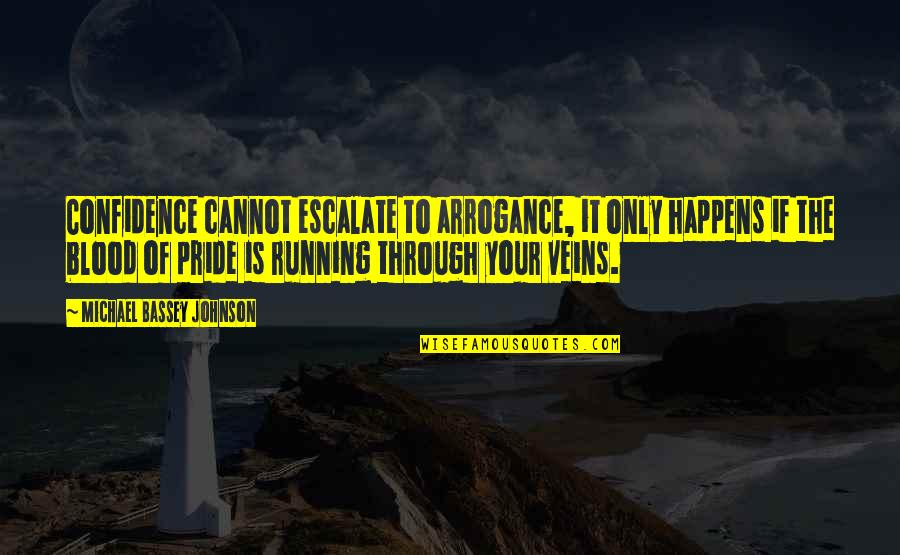 Guts Quotes By Michael Bassey Johnson: Confidence cannot escalate to arrogance, it only happens