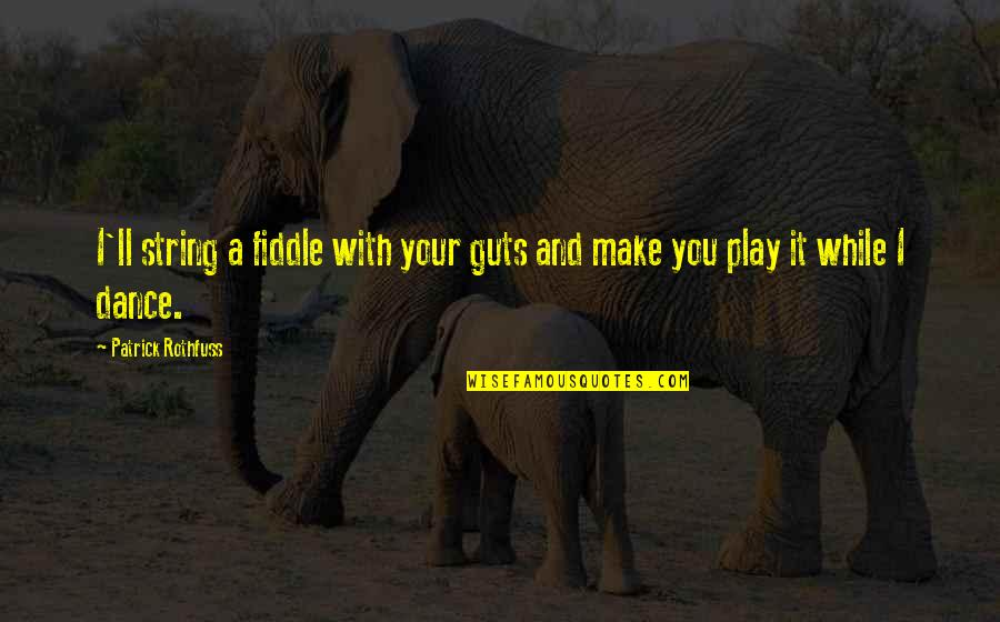 Guts Quotes By Patrick Rothfuss: I'll string a fiddle with your guts and