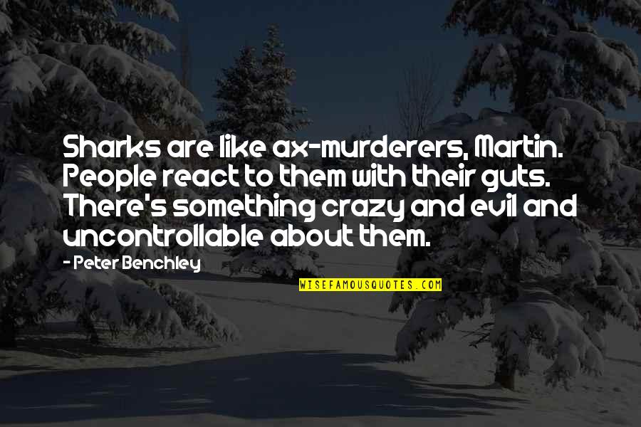 Guts Quotes By Peter Benchley: Sharks are like ax-murderers, Martin. People react to