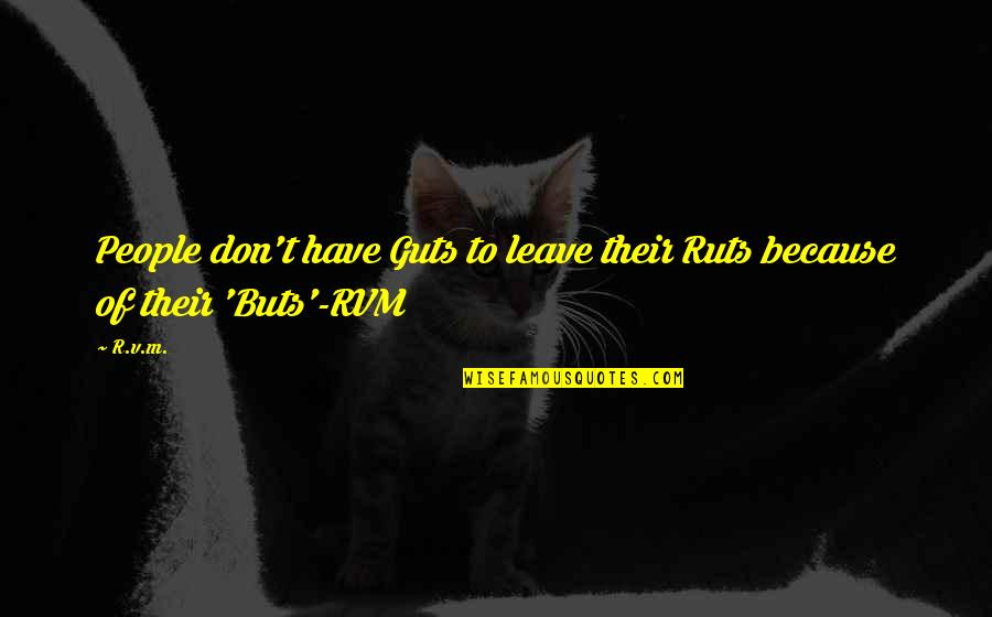 Guts Quotes By R.v.m.: People don't have Guts to leave their Ruts