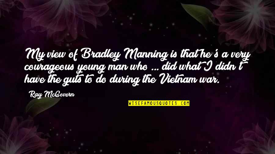 Guts Quotes By Ray McGovern: My view of Bradley Manning is that he's