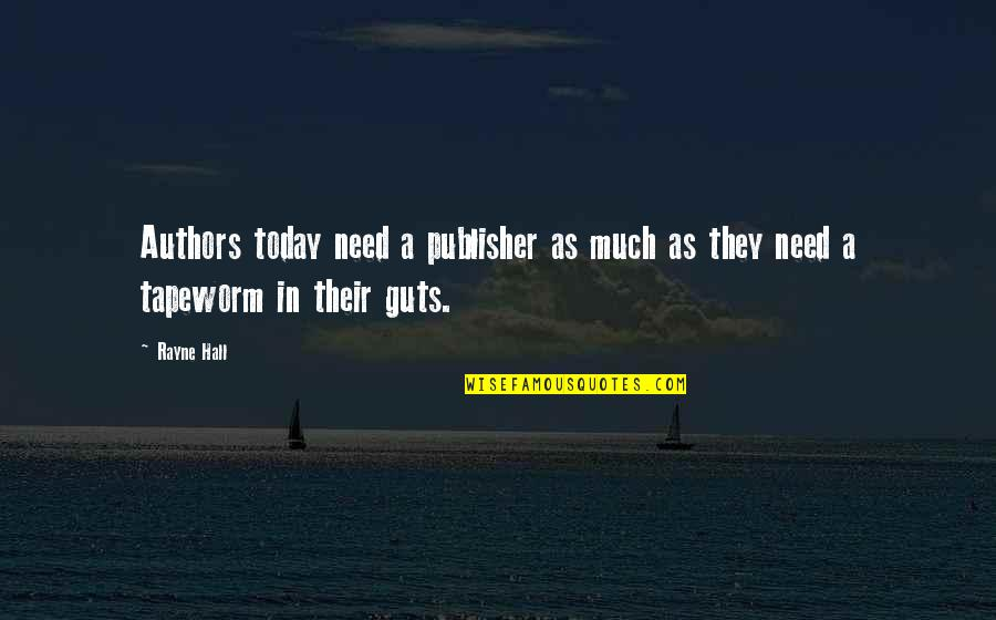 Guts Quotes By Rayne Hall: Authors today need a publisher as much as