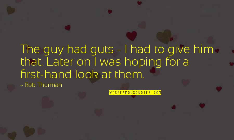 Guts Quotes By Rob Thurman: The guy had guts - I had to