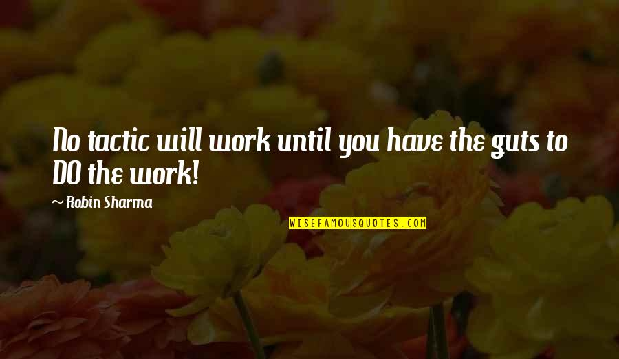 Guts Quotes By Robin Sharma: No tactic will work until you have the