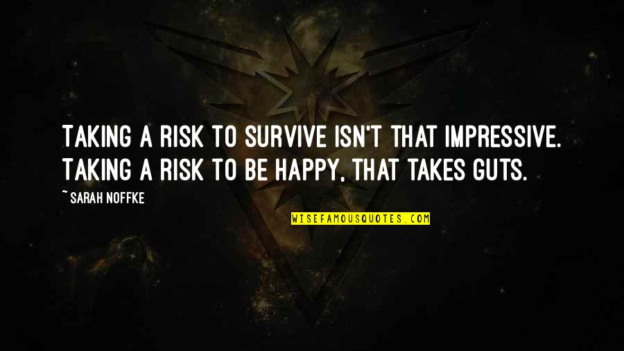 Guts Quotes By Sarah Noffke: Taking a risk to survive isn't that impressive.