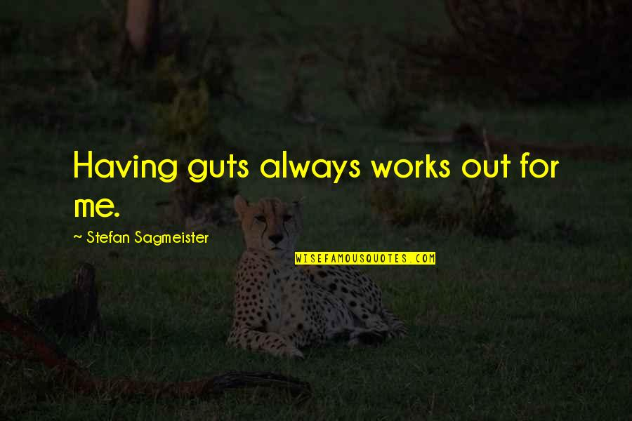 Guts Quotes By Stefan Sagmeister: Having guts always works out for me.