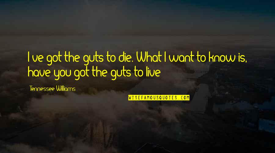 Guts Quotes By Tennessee Williams: I've got the guts to die. What I