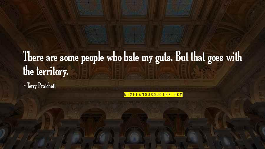 Guts Quotes By Terry Pratchett: There are some people who hate my guts.
