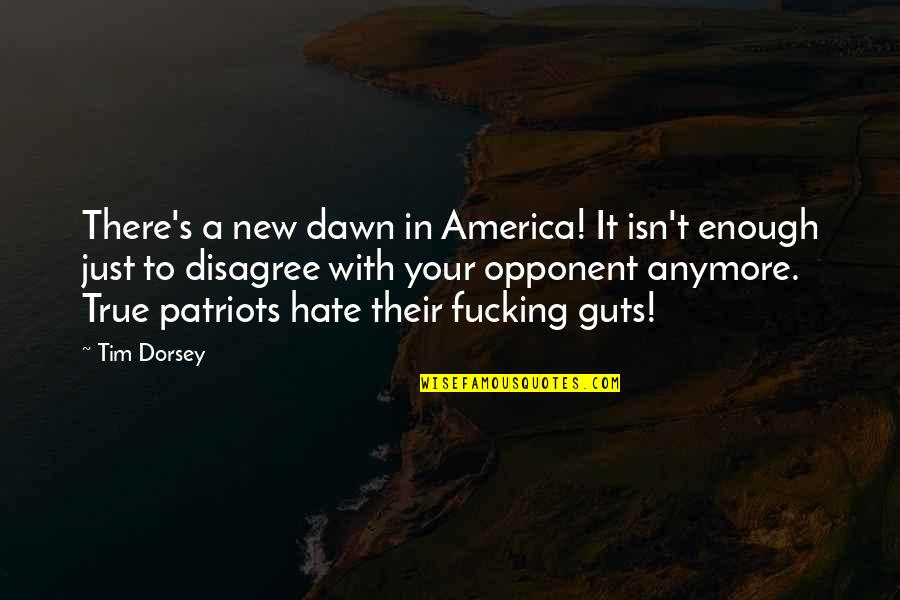 Guts Quotes By Tim Dorsey: There's a new dawn in America! It isn't