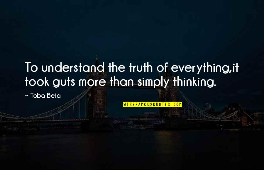 Guts Quotes By Toba Beta: To understand the truth of everything,it took guts