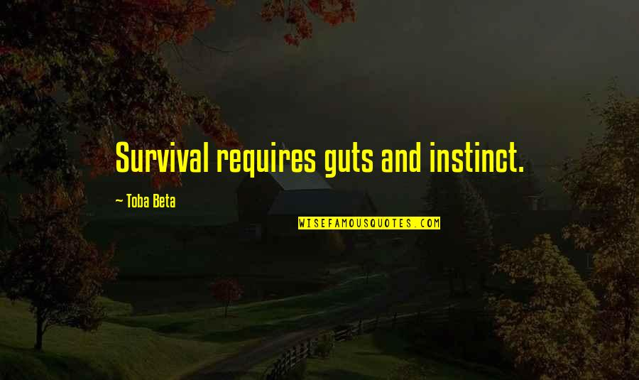 Guts Quotes By Toba Beta: Survival requires guts and instinct.