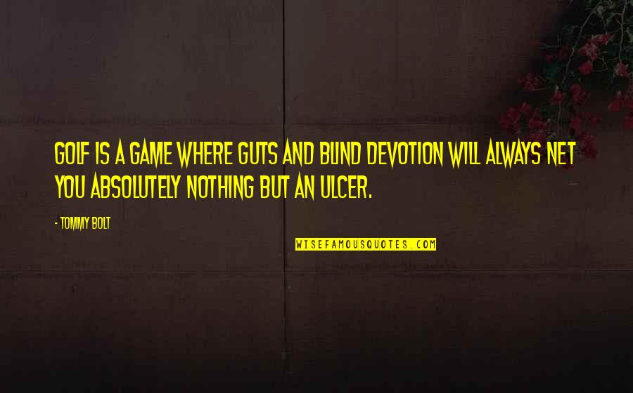 Guts Quotes By Tommy Bolt: Golf is a game where guts and blind