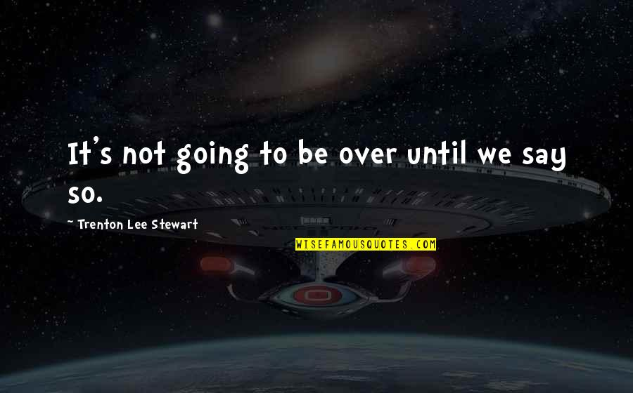 Guts Quotes By Trenton Lee Stewart: It's not going to be over until we