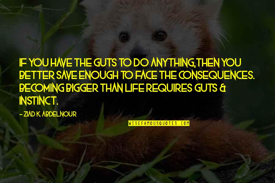 Guts Quotes By Ziad K. Abdelnour: If you have the guts to do anything,then