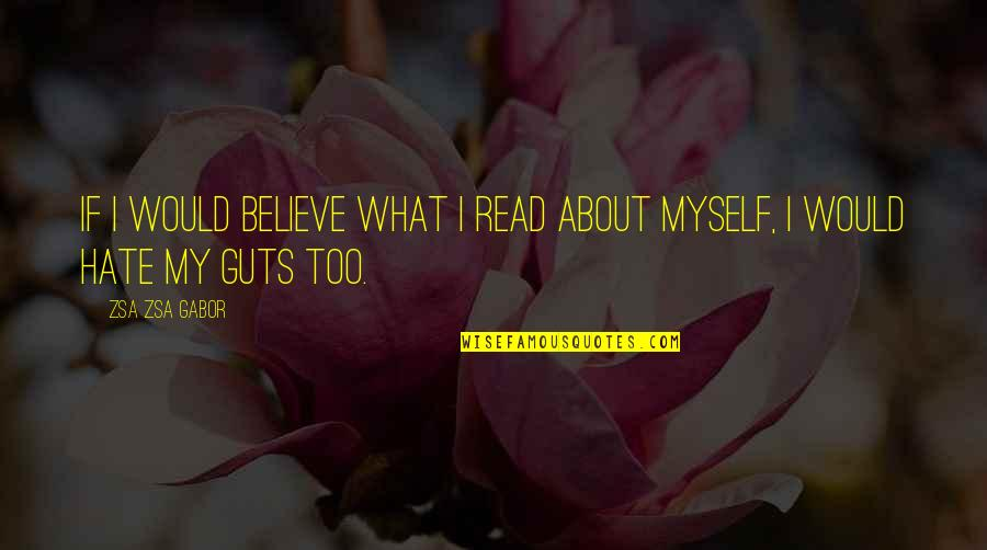 Guts Quotes By Zsa Zsa Gabor: If I would believe what I read about