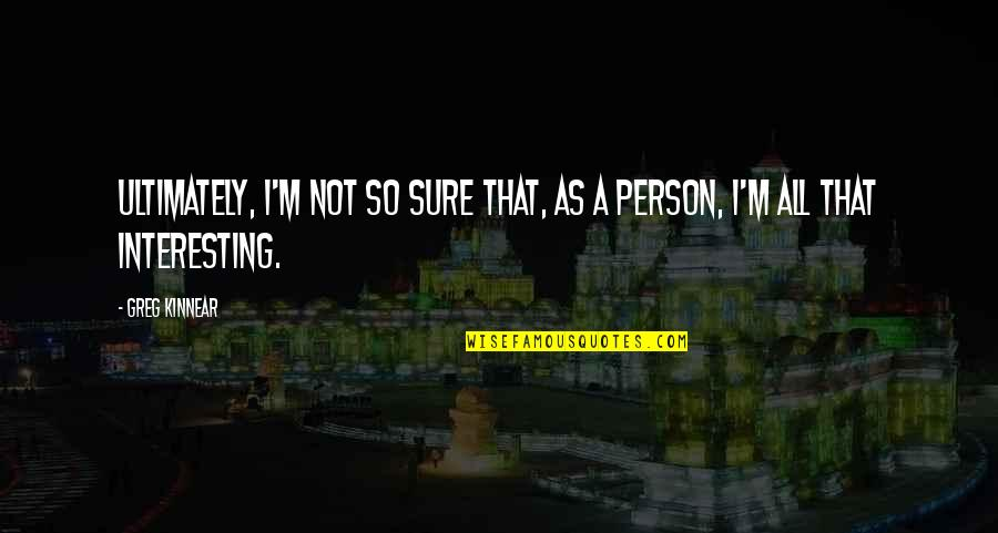 Guy Code Picture Quotes By Greg Kinnear: Ultimately, I'm not so sure that, as a