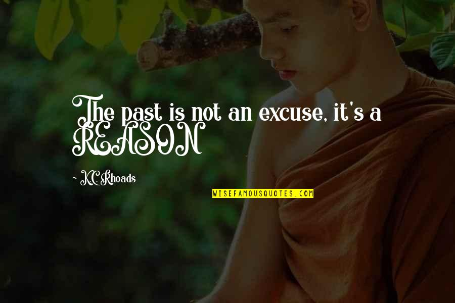 Guy Code Picture Quotes By K.C. Rhoads: The past is not an excuse, it's a