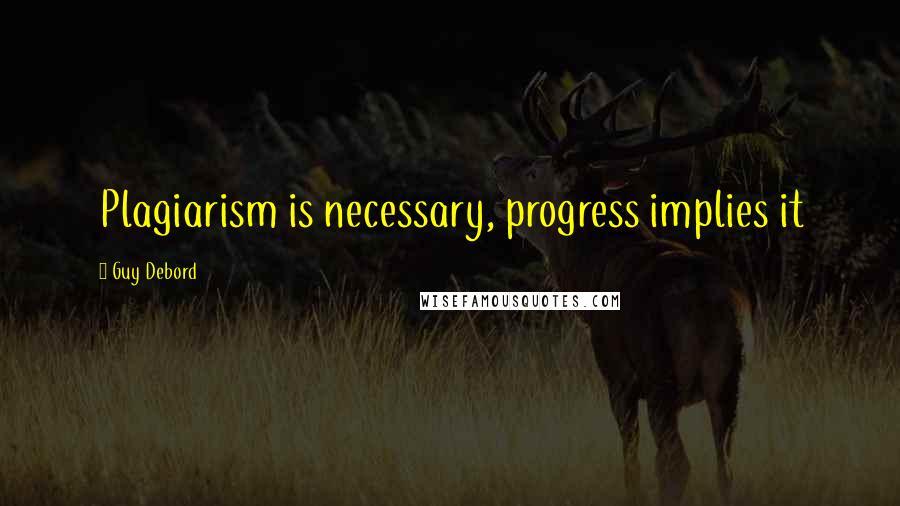 Guy Debord quotes: Plagiarism is necessary, progress implies it