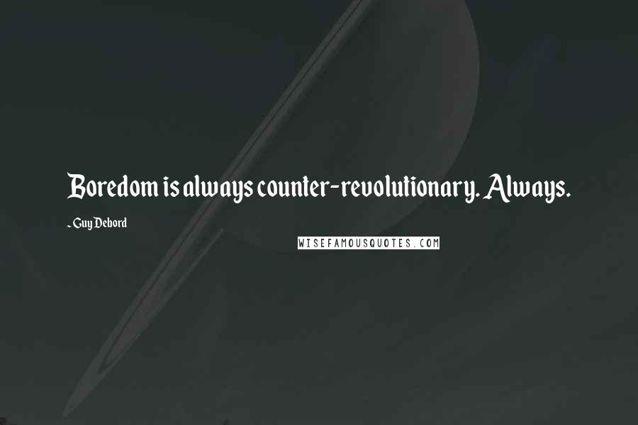Guy Debord quotes: Boredom is always counter-revolutionary. Always.