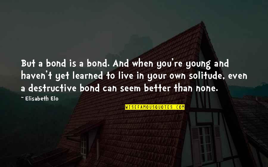 Guy Fawkes Night Quotes By Elisabeth Elo: But a bond is a bond. And when