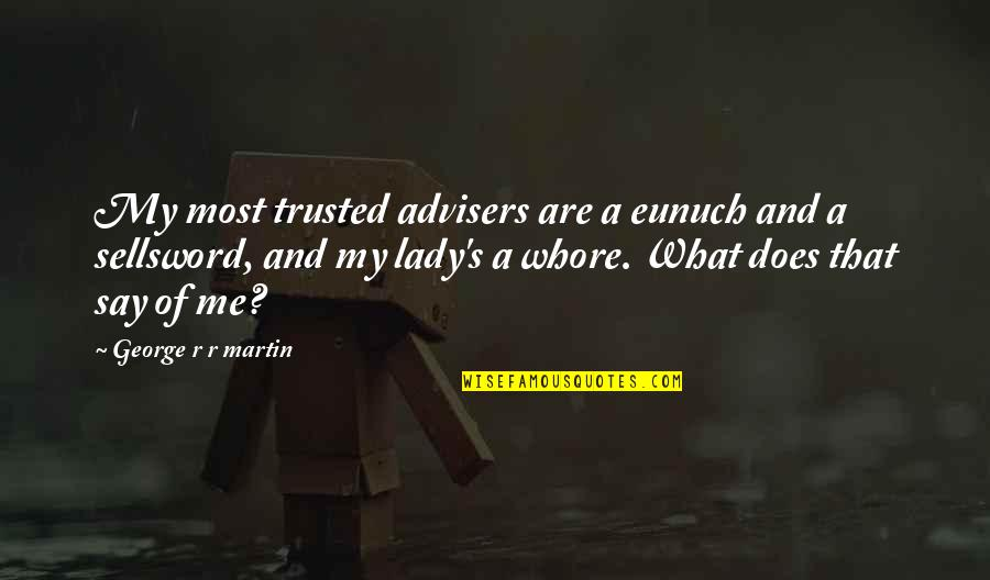 Guy Fawkes Night Quotes By George R R Martin: My most trusted advisers are a eunuch and