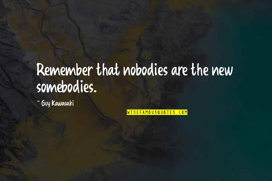 Guy Fawkes Night Quotes By Guy Kawasaki: Remember that nobodies are the new somebodies.