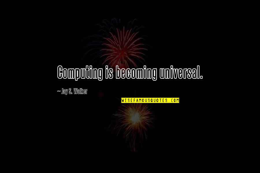 Guy Fawkes Night Quotes By Jay S. Walker: Computing is becoming universal.