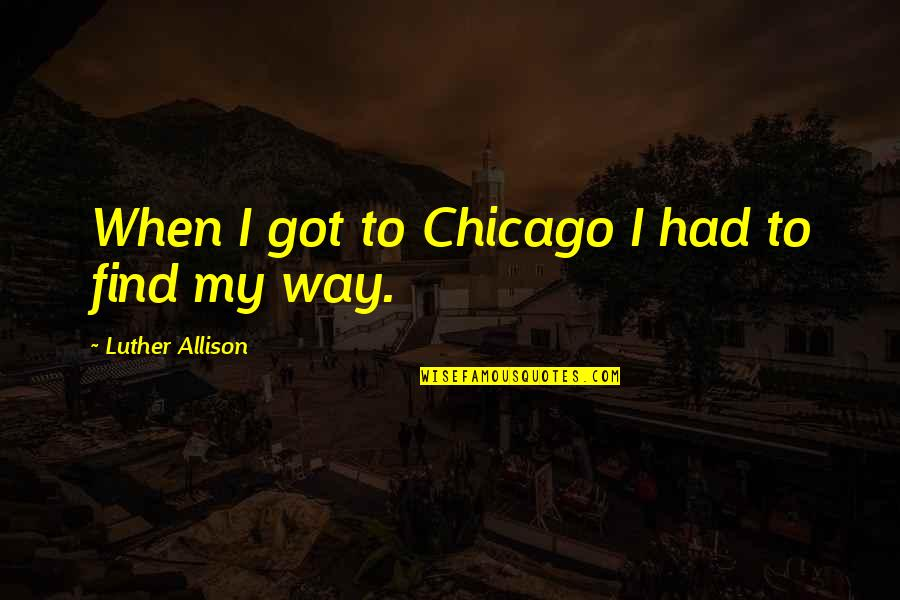 Guy Fawkes Night Quotes By Luther Allison: When I got to Chicago I had to