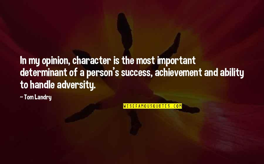 Guy Fawkes Night Quotes By Tom Landry: In my opinion, character is the most important