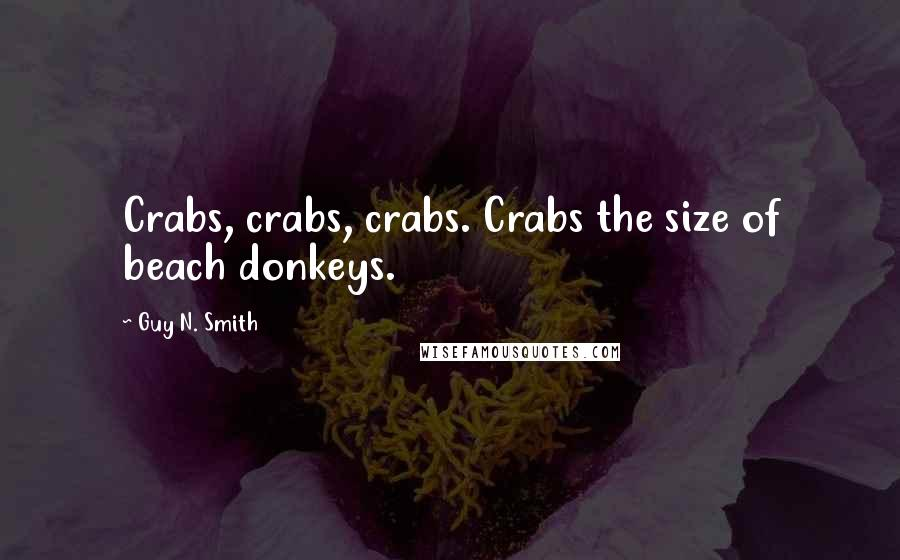 Guy N. Smith quotes: Crabs, crabs, crabs. Crabs the size of beach donkeys.