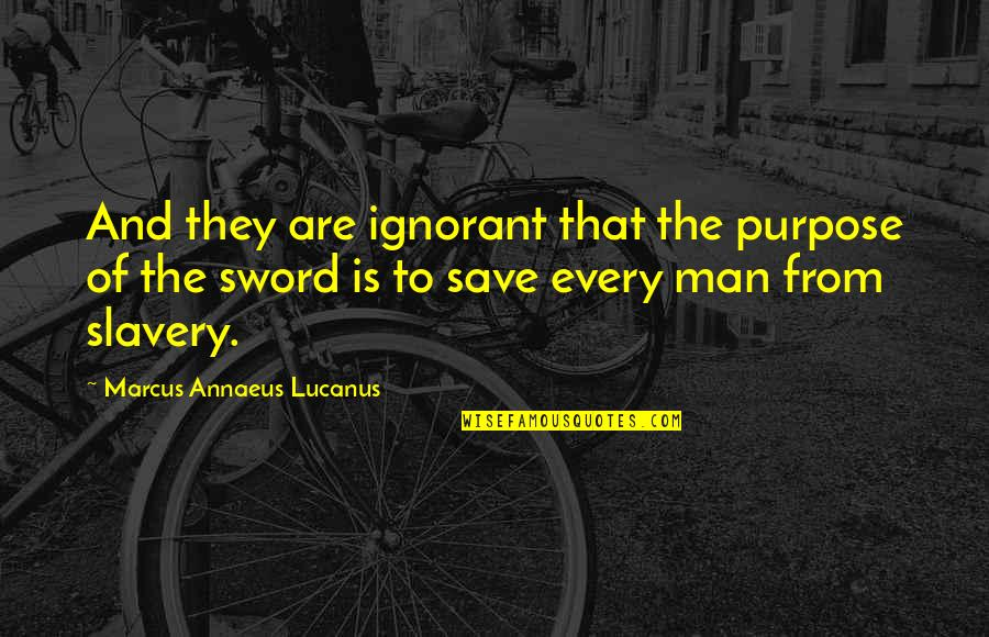Guy Not Caring Quotes By Marcus Annaeus Lucanus: And they are ignorant that the purpose of