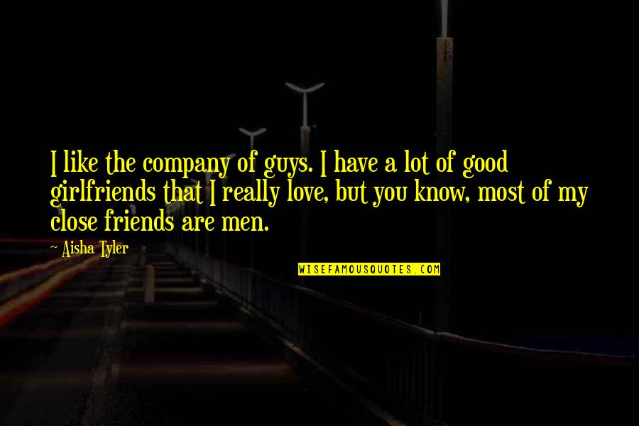 Guy That You Like Quotes By Aisha Tyler: I like the company of guys. I have