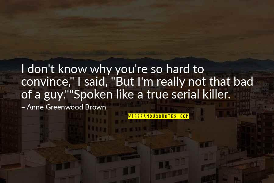 Guy That You Like Quotes By Anne Greenwood Brown: I don't know why you're so hard to