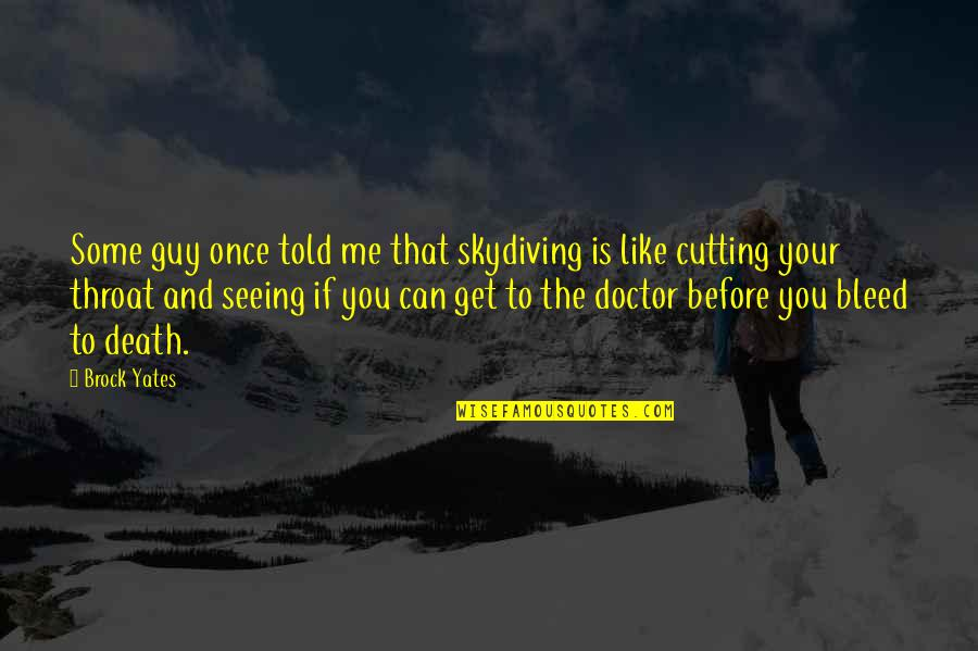 Guy That You Like Quotes By Brock Yates: Some guy once told me that skydiving is
