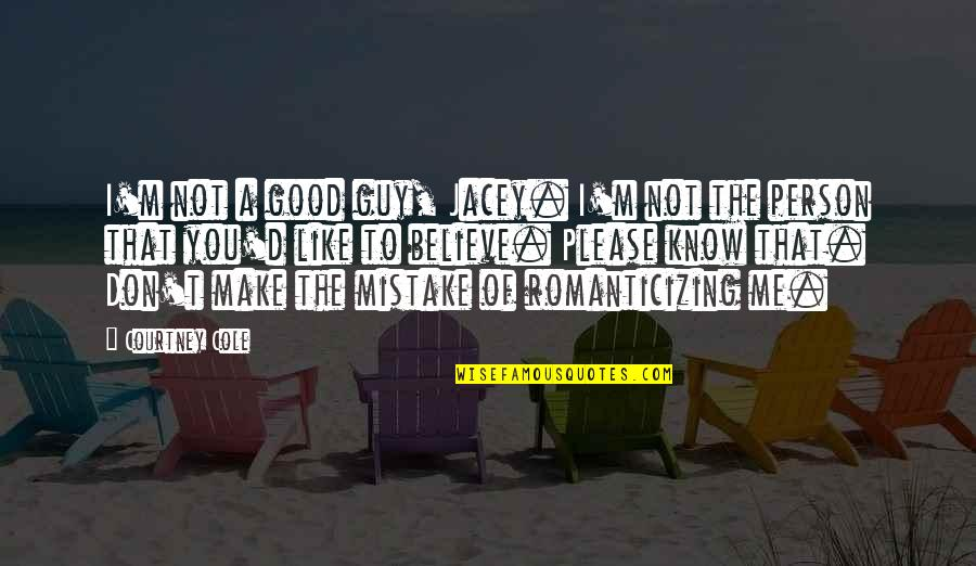 Guy That You Like Quotes By Courtney Cole: I'm not a good guy, Jacey. I'm not