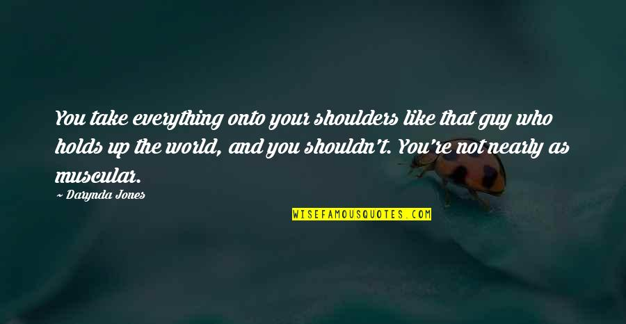 Guy That You Like Quotes By Darynda Jones: You take everything onto your shoulders like that