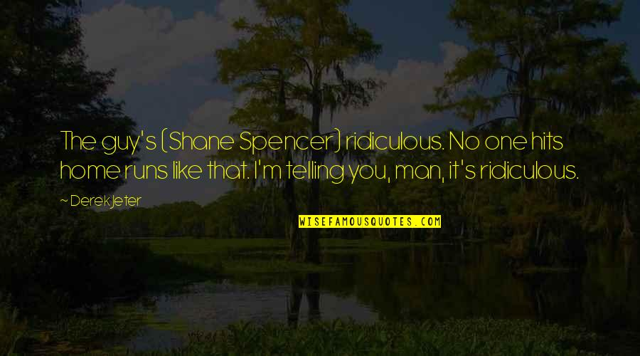 Guy That You Like Quotes By Derek Jeter: The guy's (Shane Spencer) ridiculous. No one hits