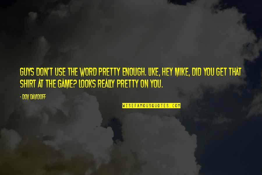 Guy That You Like Quotes By Dov Davidoff: Guys don't use the word pretty enough. Like,