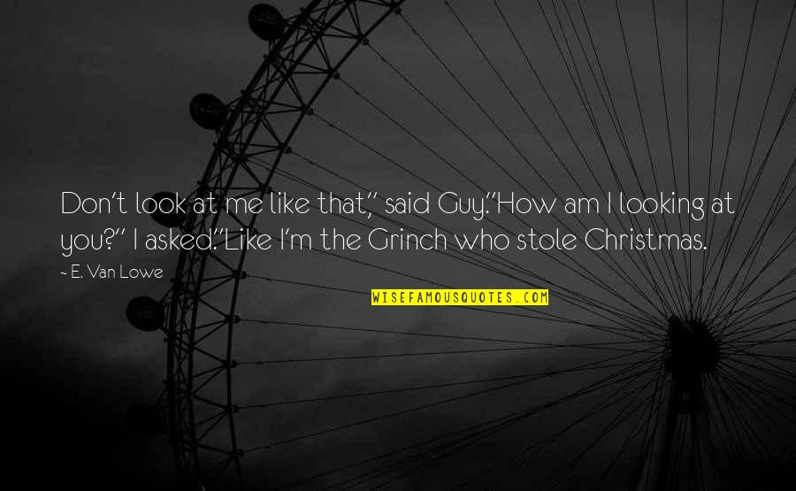 """Guy That You Like Quotes By E. Van Lowe: Don't look at me like that,"""" said Guy.""""How"""