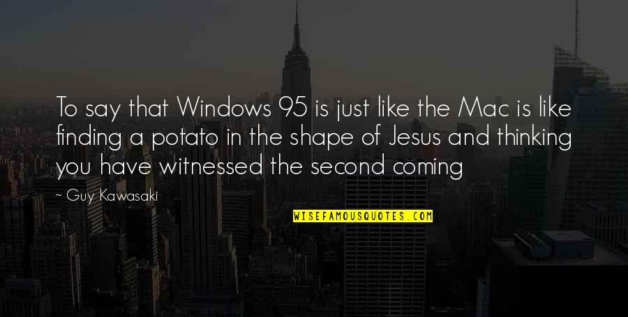 Guy That You Like Quotes By Guy Kawasaki: To say that Windows 95 is just like