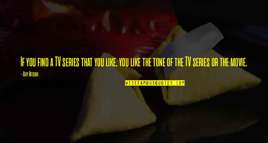 Guy That You Like Quotes By Guy Ritchie: If you find a TV series that you