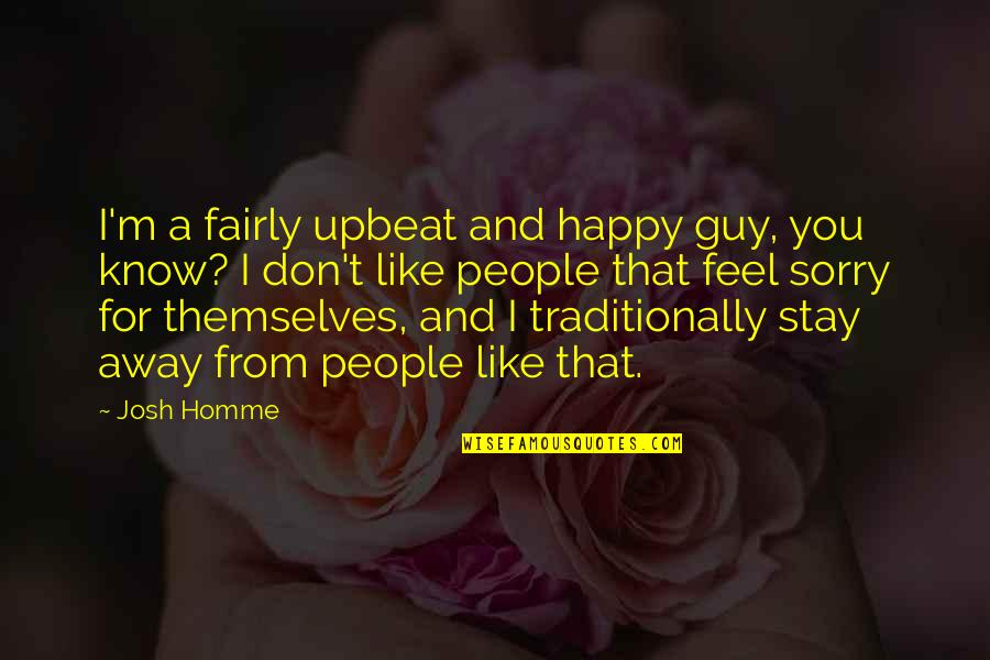 Guy That You Like Quotes By Josh Homme: I'm a fairly upbeat and happy guy, you