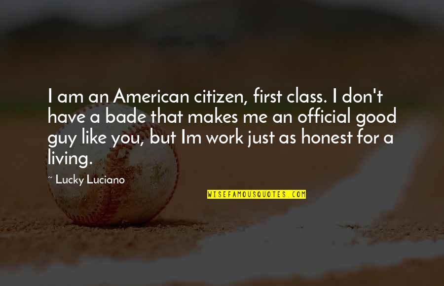 Guy That You Like Quotes By Lucky Luciano: I am an American citizen, first class. I