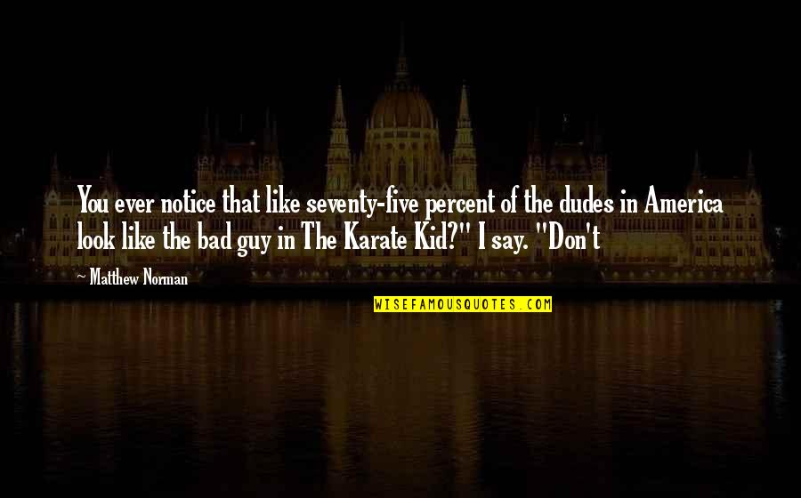 Guy That You Like Quotes By Matthew Norman: You ever notice that like seventy-five percent of