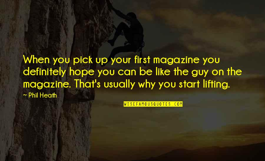 Guy That You Like Quotes By Phil Heath: When you pick up your first magazine you